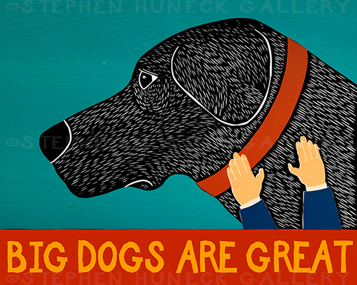 Big Dogs Are Great - Giclee Print