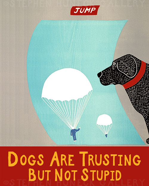 Dogs Are Trusting but Not Stupid - Giclee Print
