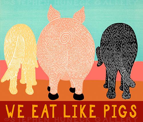 We Eat Like Pigs - Giclee Print