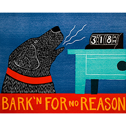 Bark'n for No Reason - Giclee Print
