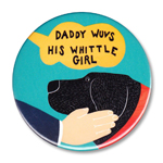 "Daddy Wuvs His Whittle Girl (color choice) - 2.25"" Round"