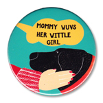 "Mommy Wuvs Her Whittle Girl (color choice) - 2.25"" Round"
